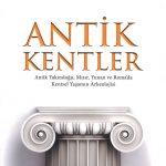 Antik Kentler: Antik Yakındoğu, Mısır, Yunan ve Roma'da Kentsel Yaşamın Arkeolojisi.