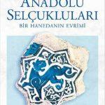 Anadolu Selçukluları: Bir Hanedanın Evrimi