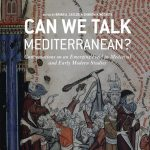 Can We Talk Mediterranean? Conversations on an Emerging Field in Medieval and Early Modern Studies