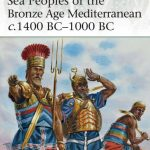 Sea Peoples of the Bronze Age Mediterranean c. 1400 BC – 1000 BC