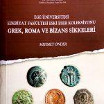 Ege Üniversitesi Edebiyat Fakültesi Eski Eser Koleksiyonu: Grek, Roma ve Bizans Sikkeleri