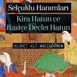 Selçuklu Hanımları Kira Hatun ve Raziye Devlet Hatun  (Mevlânâ Celâleddîn-i Rûmî'nin Selçuklu Sultanları ile İlişkileri)