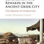 Benefaction and Rewards in the Ancient Greek City: The Origins of Euergetism